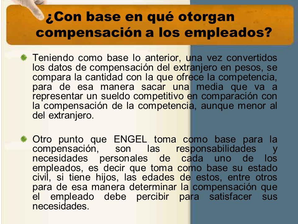 ¿Con base en qué otorgan compensación a los empleados? Teniendo como base lo anterior, una vez convertidos los datos de compensación del extranjero en