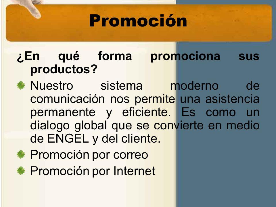 Promoción ¿En qué forma promociona sus productos? Nuestro sistema moderno de comunicación nos permite una asistencia permanente y eficiente. Es como u