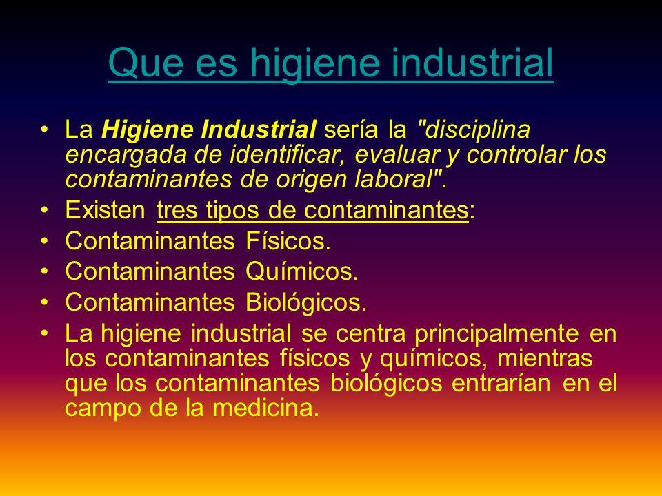 Que es higiene industrial La Higiene Industrial sería la disciplina encargada de identificar, evaluar y controlar los contaminantes de origen laboral .