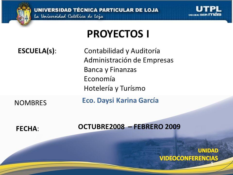 ESCUELA(s): Contabilidad y Auditoría Administración de Empresas Banca y Finanzas Economía Hotelería y Turísmo NOMBRES PROYECTOS I FECHA: Eco. Daysi Ka