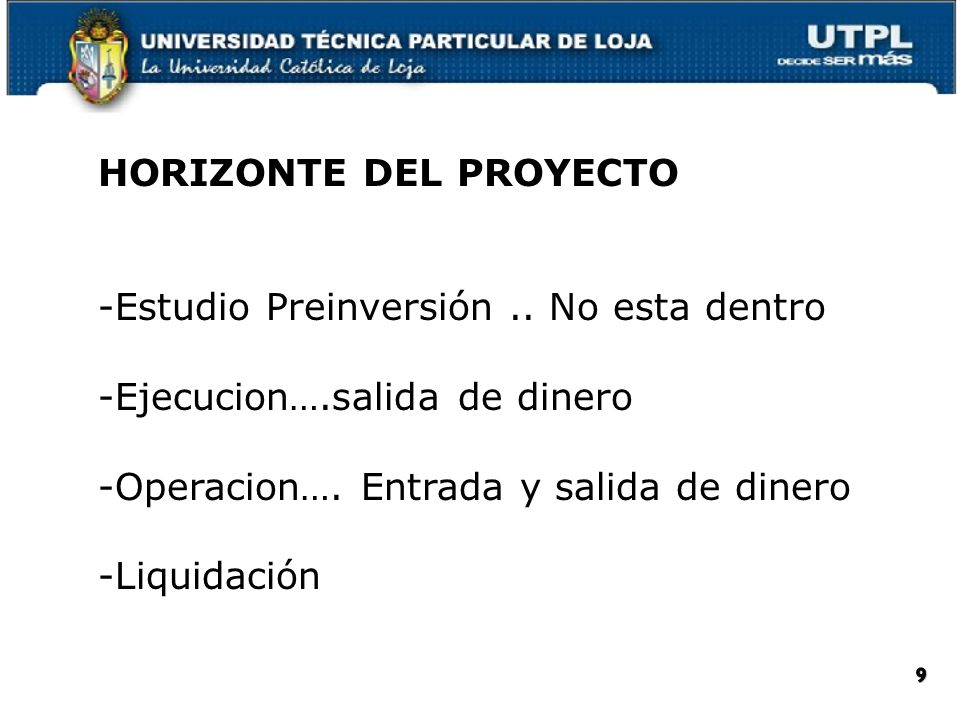 HORIZONTE DEL PROYECTO -Estudio Preinversión.. No esta dentro -Ejecucion….salida de dinero -Operacion…. Entrada y salida de dinero -Liquidación