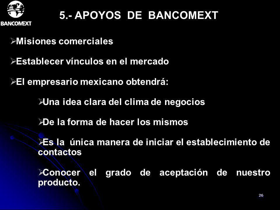 26 Misiones comerciales Establecer vínculos en el mercado El empresario mexicano obtendrá: Una idea clara del clima de negocios De la forma de hacer l