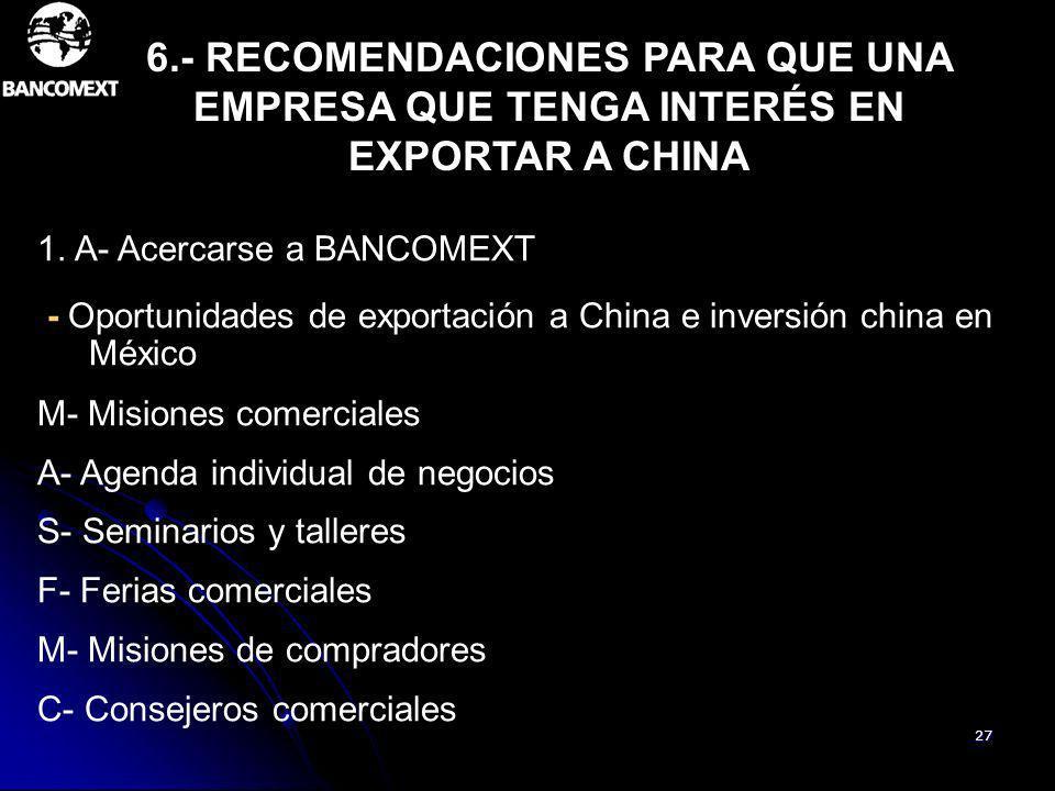 27 1. A- Acercarse a BANCOMEXT - Oportunidades de exportación a China e inversión china en México M- Misiones comerciales A- Agenda individual de nego
