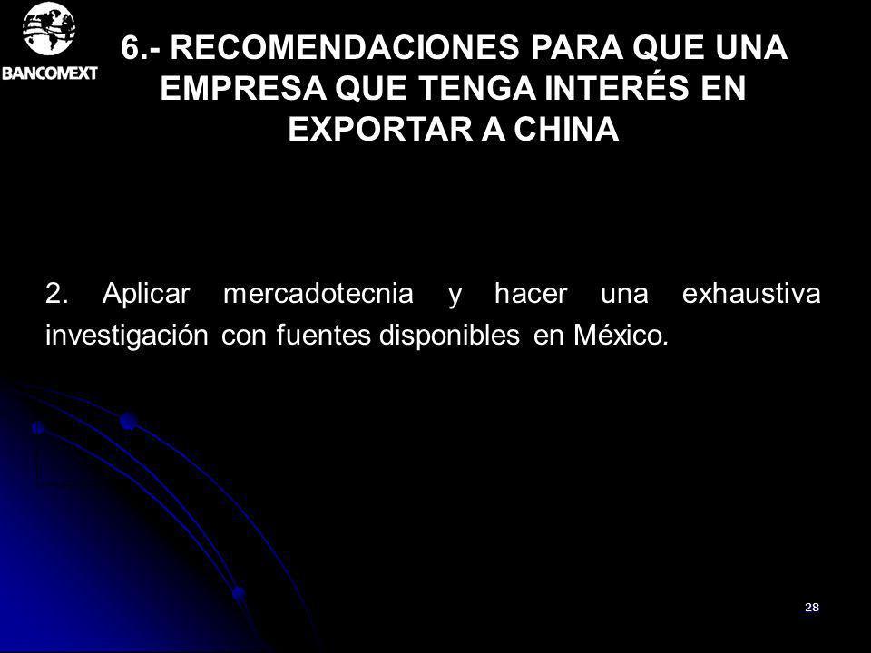 28 2. Aplicar mercadotecnia y hacer una exhaustiva investigación con fuentes disponibles en México. 6.- RECOMENDACIONES PARA QUE UNA EMPRESA QUE TENGA