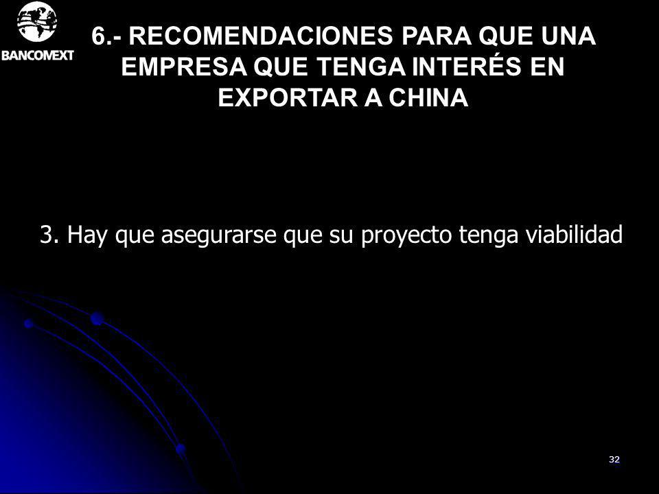 32 3. Hay que asegurarse que su proyecto tenga viabilidad 6.- RECOMENDACIONES PARA QUE UNA EMPRESA QUE TENGA INTERÉS EN EXPORTAR A CHINA