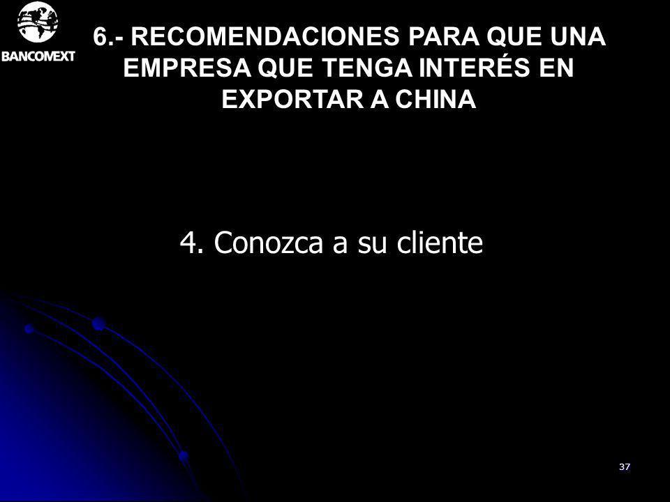 37 4. Conozca a su cliente 6.- RECOMENDACIONES PARA QUE UNA EMPRESA QUE TENGA INTERÉS EN EXPORTAR A CHINA