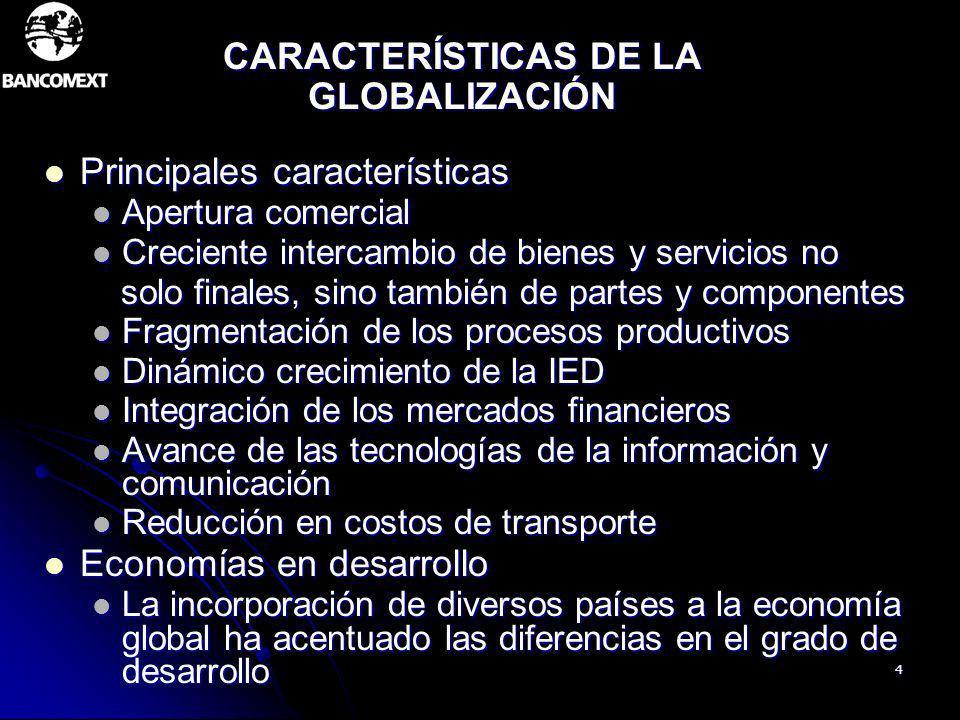 4 CARACTERÍSTICAS DE LA GLOBALIZACIÓN Principales características Principales características Apertura comercial Apertura comercial Creciente intercam