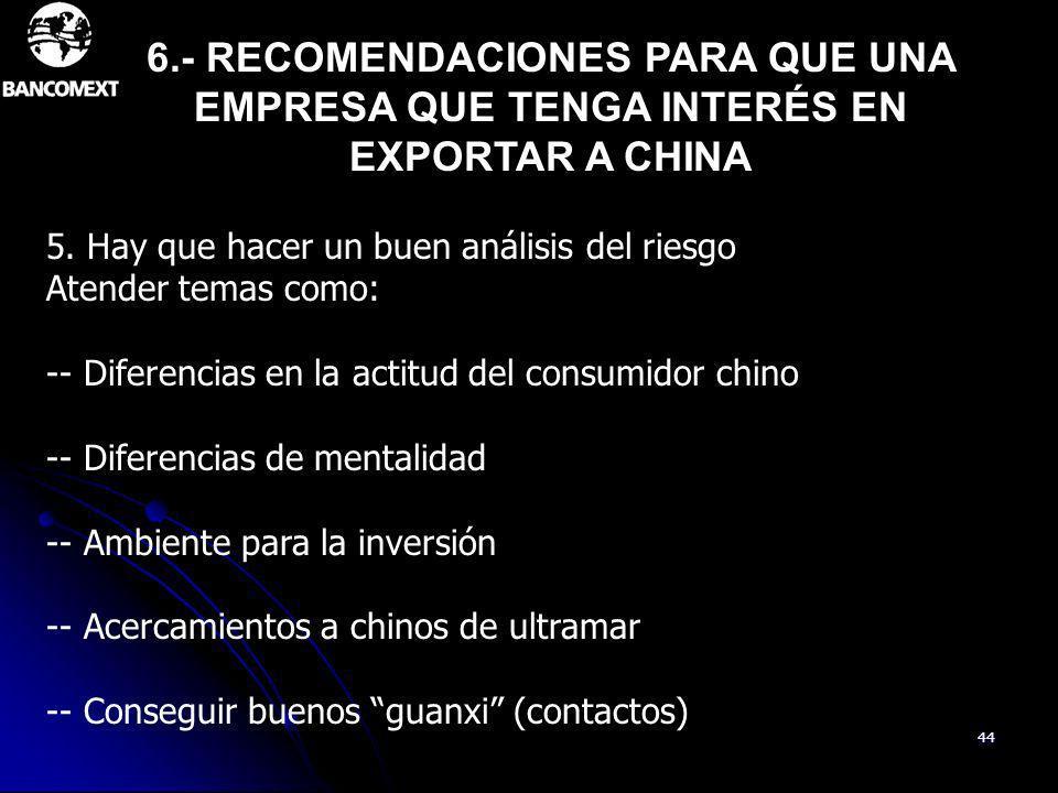 44 5. Hay que hacer un buen análisis del riesgo Atender temas como: -- Diferencias en la actitud del consumidor chino -- Diferencias de mentalidad --