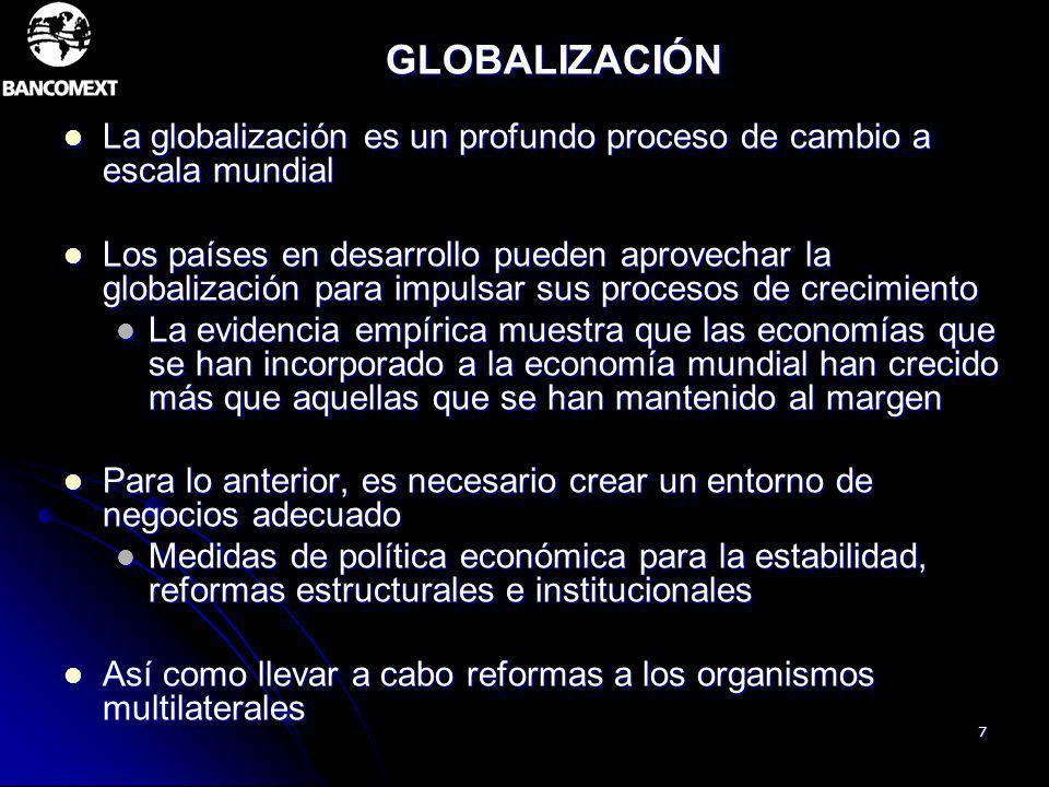 7 GLOBALIZACIÓN La globalización es un profundo proceso de cambio a escala mundial La globalización es un profundo proceso de cambio a escala mundial