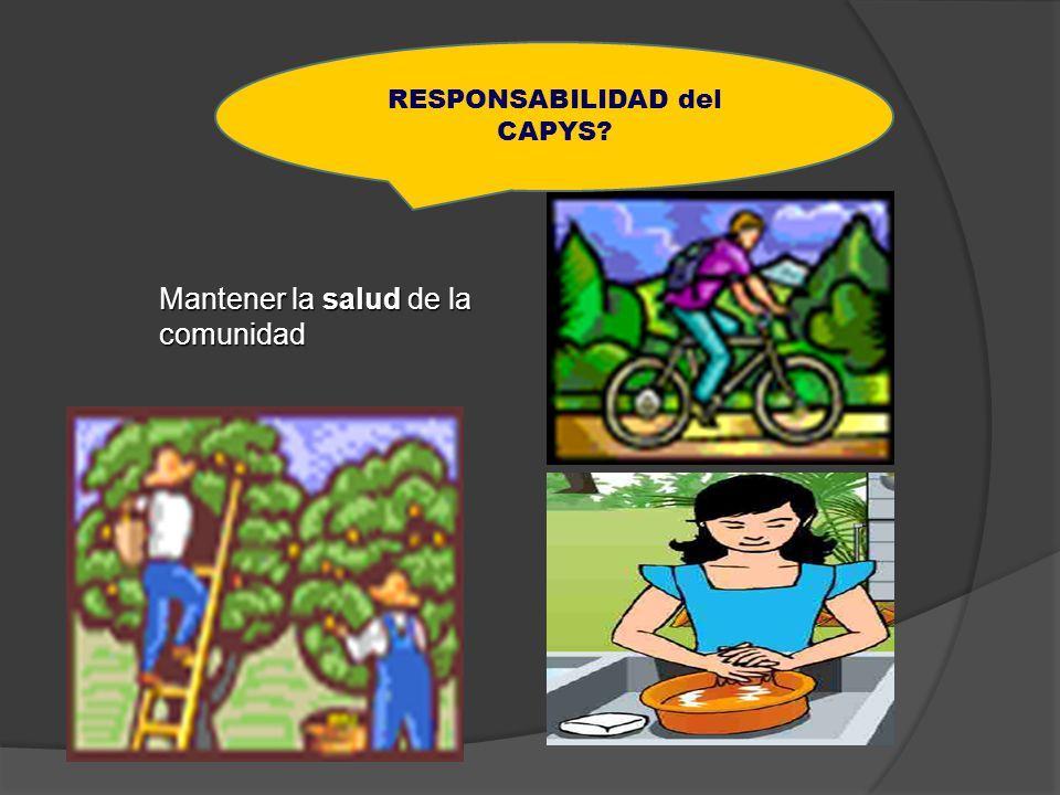 Mantener la salud de la comunidad RESPONSABILIDAD del CAPYS?