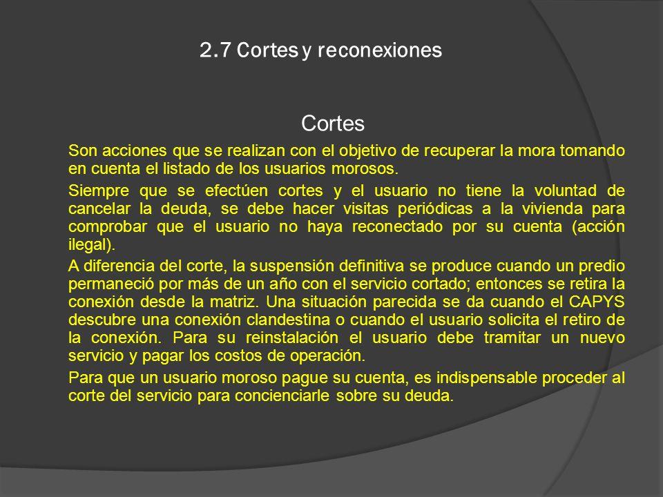 2.7 Cortes y reconexiones Cortes Son acciones que se realizan con el objetivo de recuperar la mora tomando en cuenta el listado de los usuarios moroso
