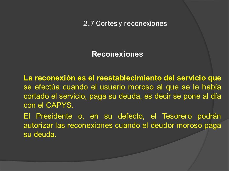 2.7 Cortes y reconexiones Reconexiones La reconexión es el reestablecimiento del servicio que se efectúa cuando el usuario moroso al que se le había c