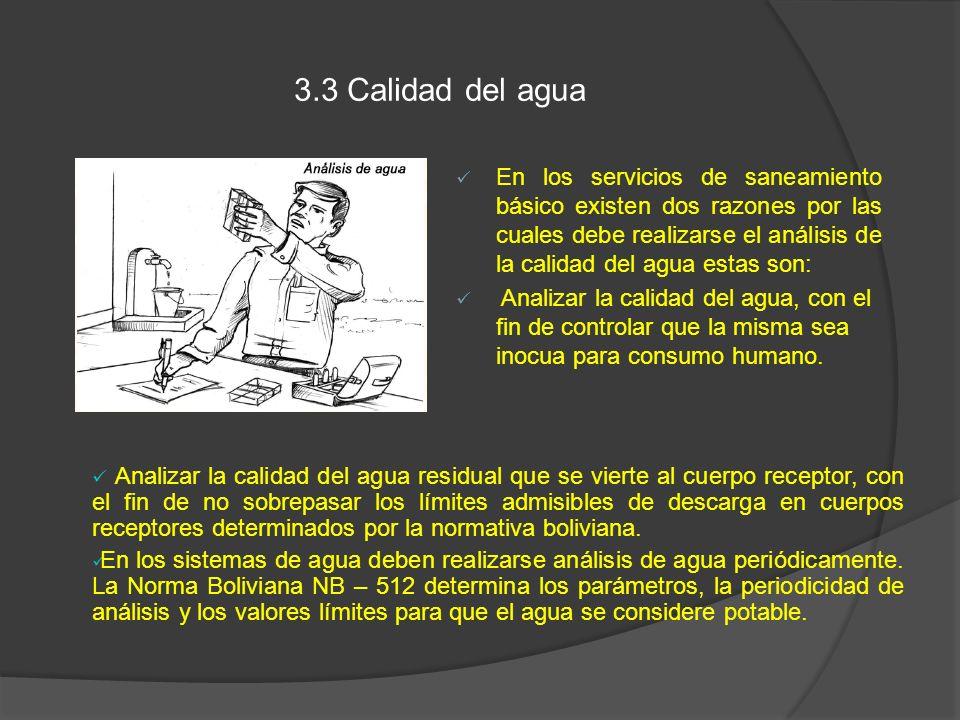 3.3 Calidad del agua En los servicios de saneamiento básico existen dos razones por las cuales debe realizarse el análisis de la calidad del agua esta