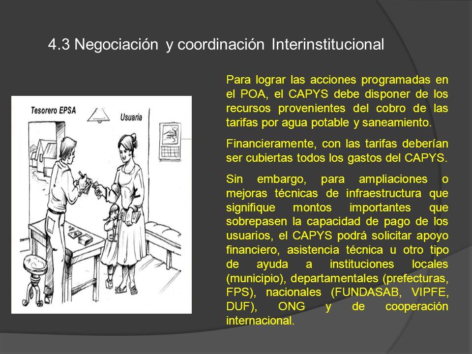 4.3 Negociación y coordinación Interinstitucional Para lograr las acciones programadas en el POA, el CAPYS debe disponer de los recursos provenientes