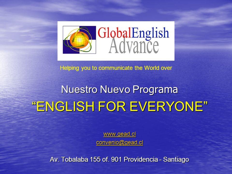 Nuestro Nuevo Pro grama ENGLISH FOR EVERYONE www.gead.cl convenio@gead.cl Av. Tobalaba 155 of. 901 Providencia - Santiago Helping you to communicate t