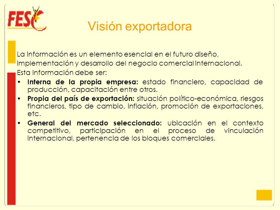 Visión exportadora La información es un elemento esencial en el futuro diseño, implementación y desarrollo del negocio comercial internacional. Esta i