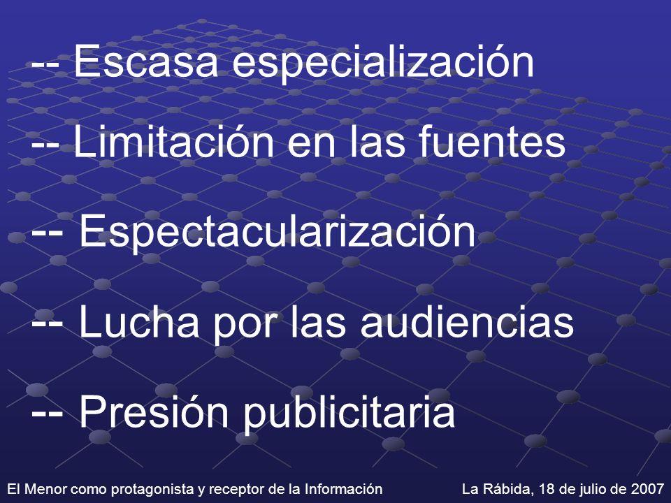 El Menor como protagonista y receptor de la Información La Rábida, 18 de julio de 2007 -- Escasa especialización -- Limitación en las fuentes -- Espec