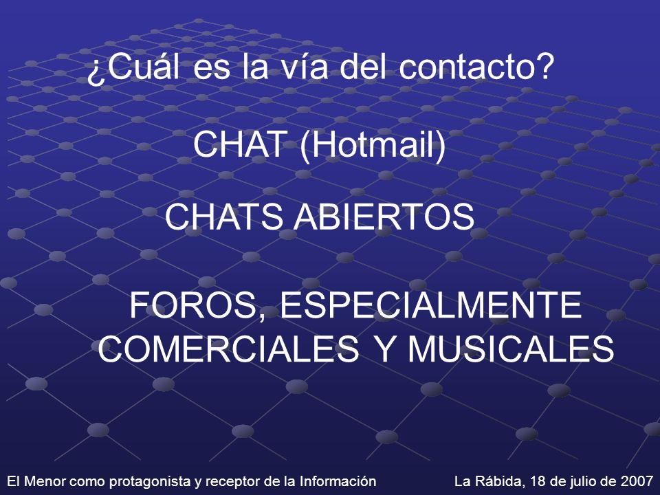 El Menor como protagonista y receptor de la Información La Rábida, 18 de julio de 2007 ¿Cuál es la vía del contacto? CHAT (Hotmail) CHATS ABIERTOS FOR