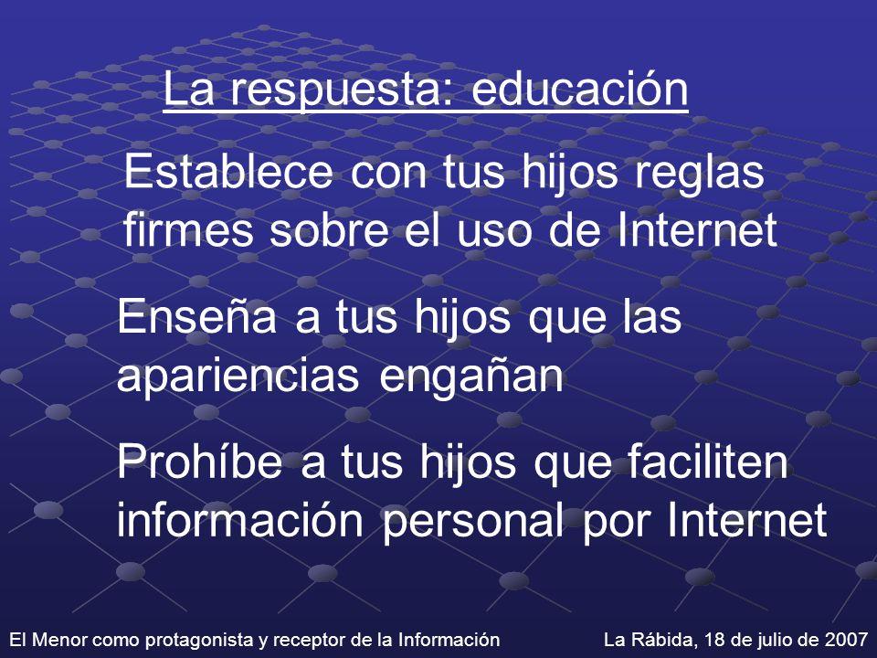 La respuesta: educación Establece con tus hijos reglas firmes sobre el uso de Internet Enseña a tus hijos que las apariencias engañan Prohíbe a tus hi