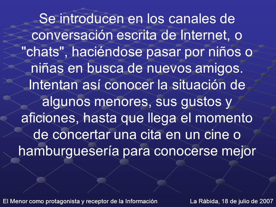 El Menor como protagonista y receptor de la Información La Rábida, 18 de julio de 2007 Se introducen en los canales de conversación escrita de Interne