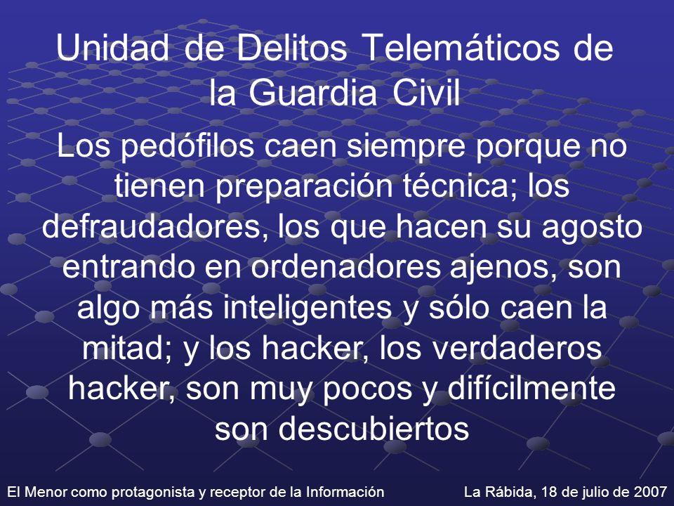 El Menor como protagonista y receptor de la Información La Rábida, 18 de julio de 2007 Unidad de Delitos Telemáticos de la Guardia Civil Los pedófilos