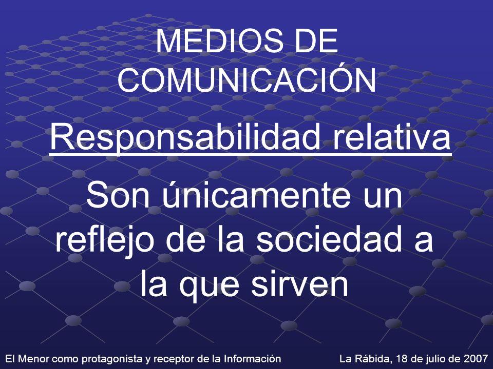 El Menor como protagonista y receptor de la Información La Rábida, 18 de julio de 2007 MEDIOS DE COMUNICACIÓN Responsabilidad relativa Son únicamente