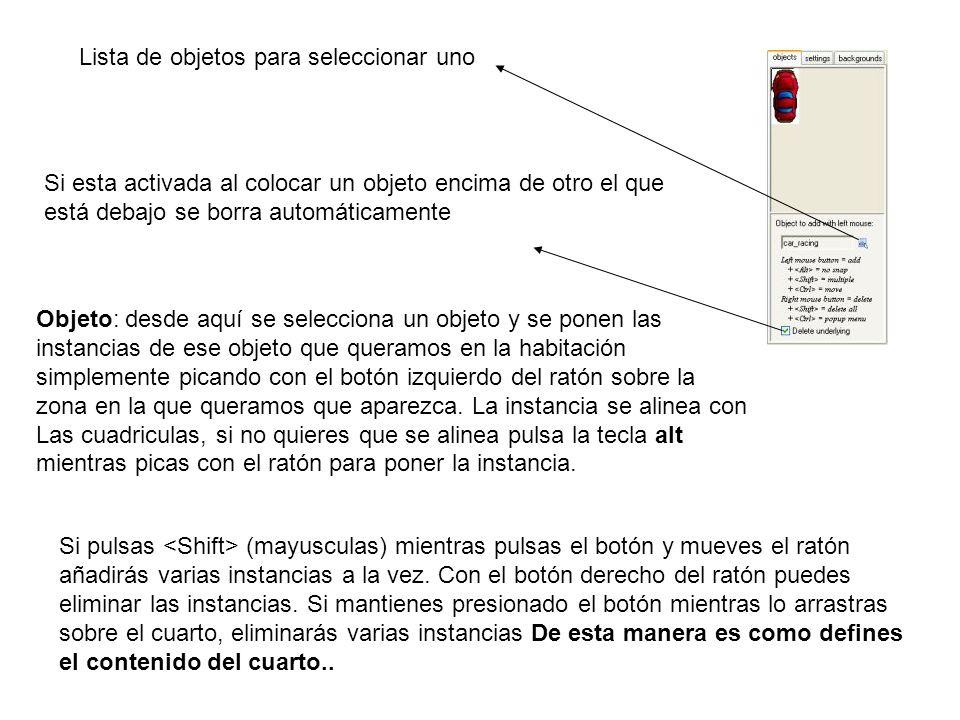 Objeto: desde aquí se selecciona un objeto y se ponen las instancias de ese objeto que queramos en la habitación simplemente picando con el botón izquierdo del ratón sobre la zona en la que queramos que aparezca.