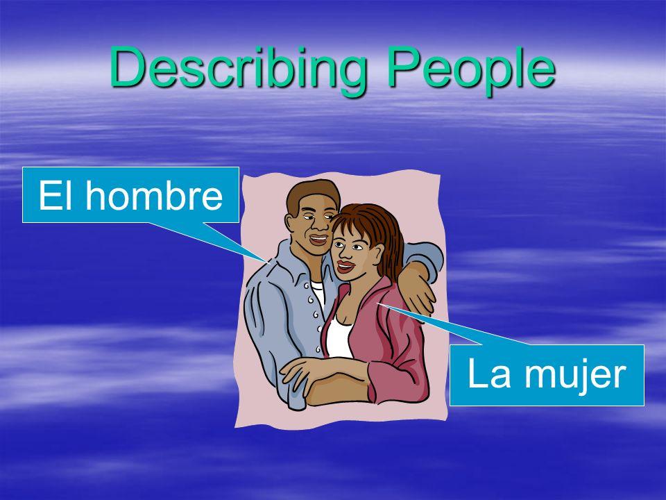 Describing People El hombre La mujer