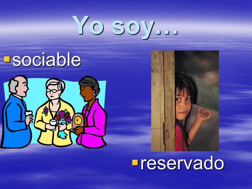 Yo soy… sociable sociable reservado reservado