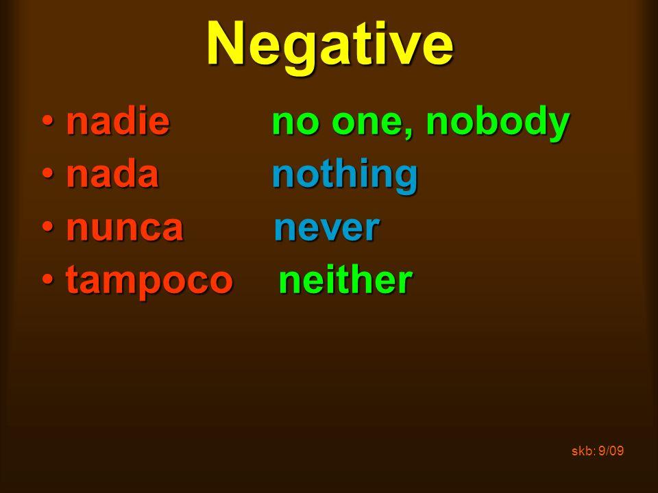 skb: 9/09Negative nadie no one, nobodynadie no one, nobody nada nothingnada nothing nunca nevernunca never tampoco neithertampoco neither