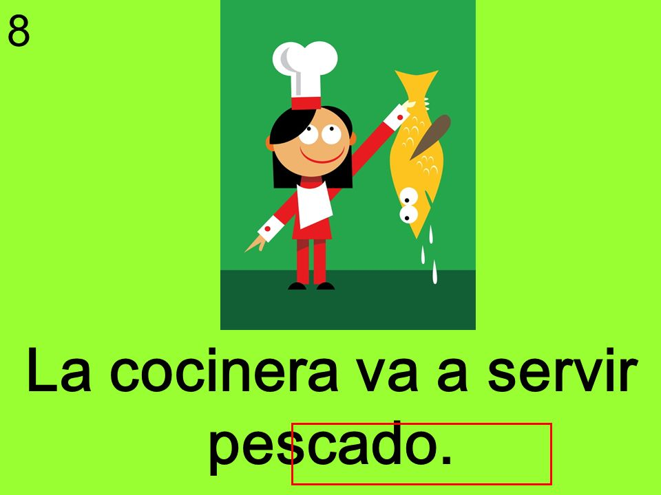 La cocinera va a servir pescado. 8