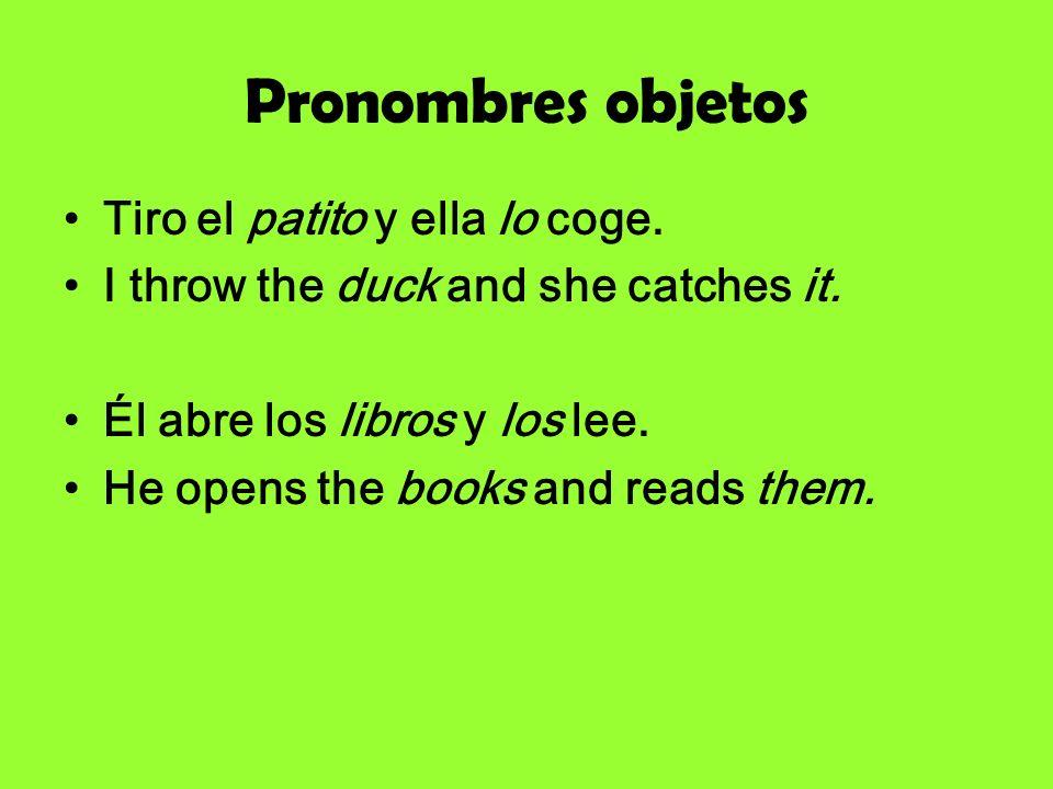 Direct Object Pronouns Lo Him, it La Her, it Los Them Las Them
