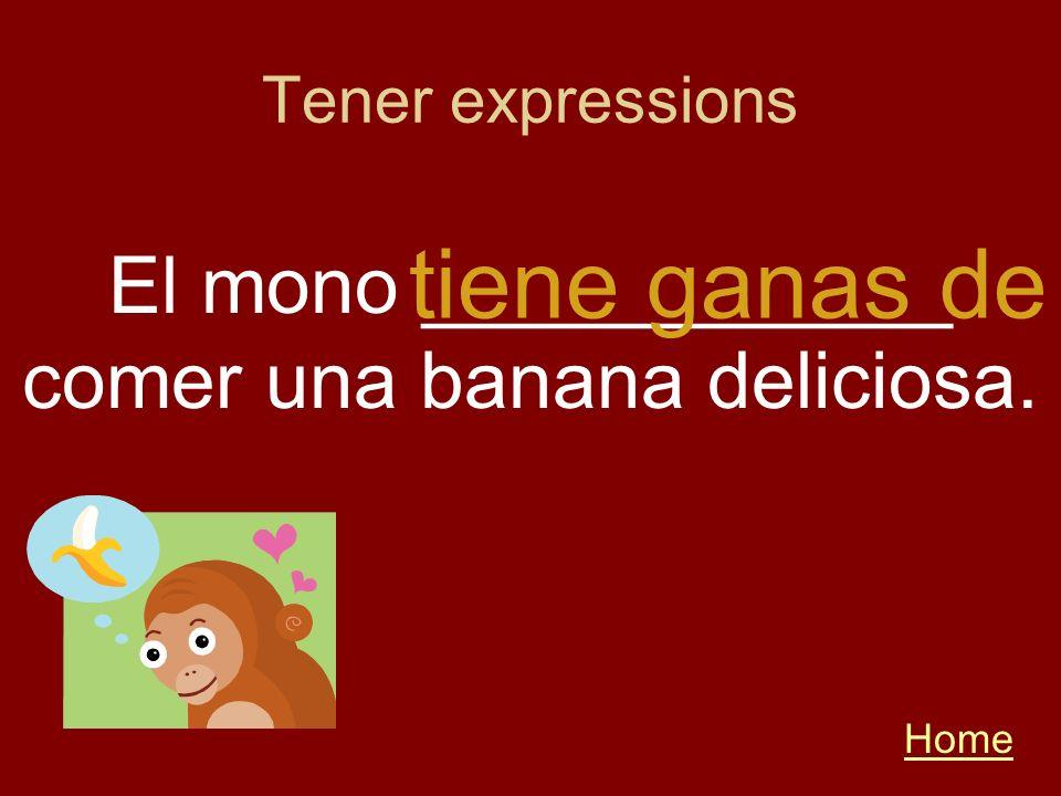 Home El mono ____________ comer una banana deliciosa. tiene ganas de Tener expressions
