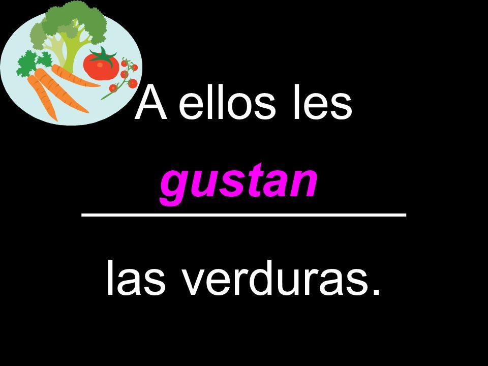A ellos les ____________ las verduras. gustan