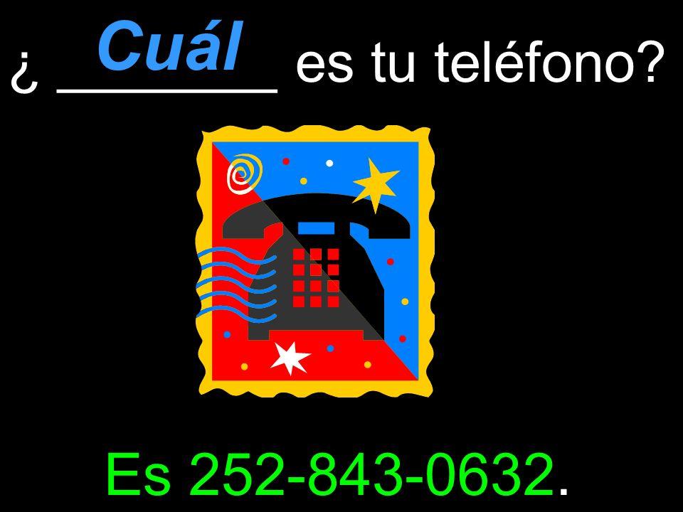 ¿ _______ es tu teléfono Es 252-843-0632. Cuál