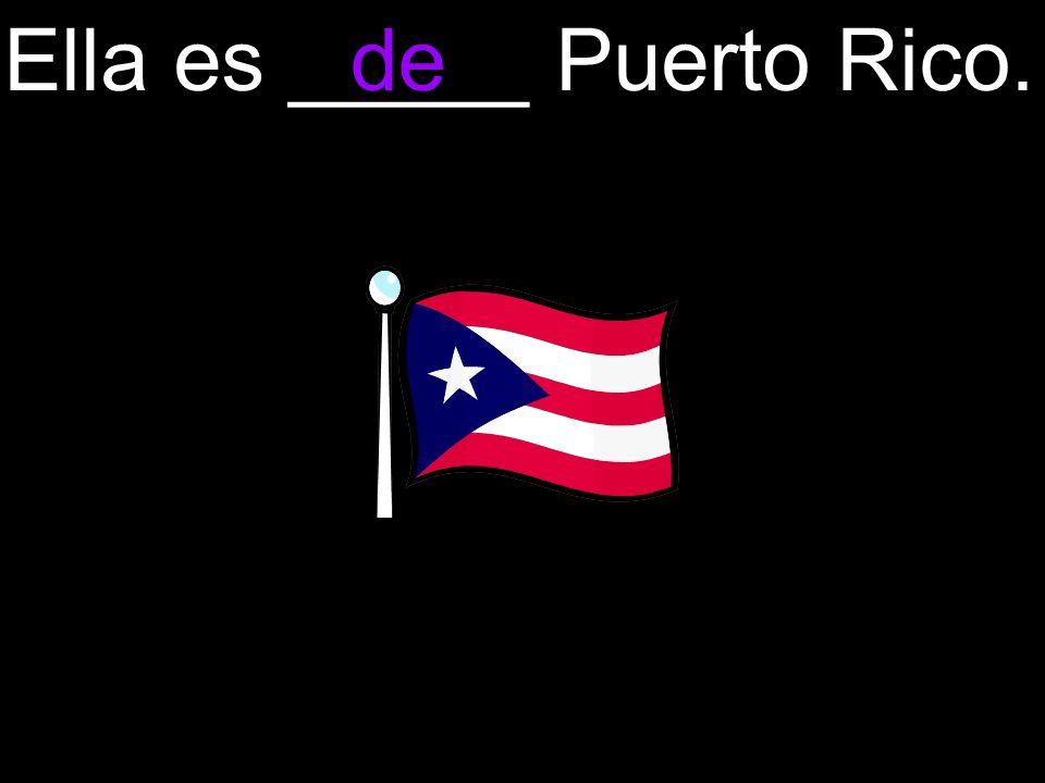 Ella es _____ Puerto Rico.de