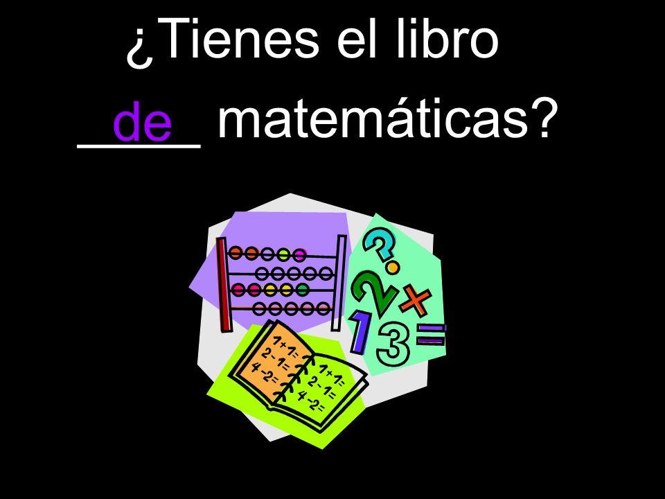 ¿Tienes el libro ____ matemáticas de