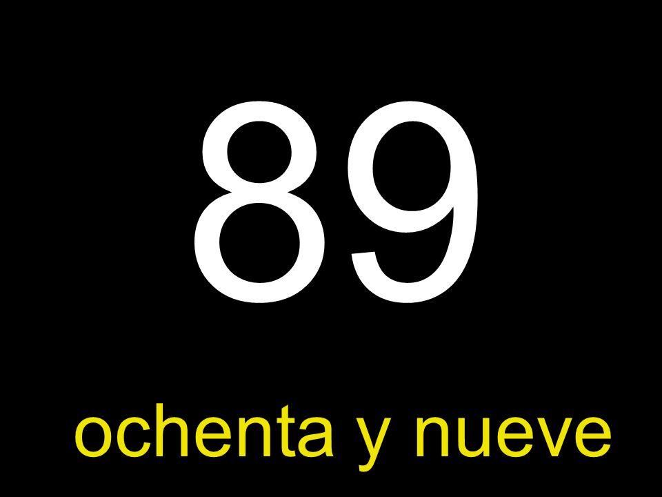 89 ochenta y nueve