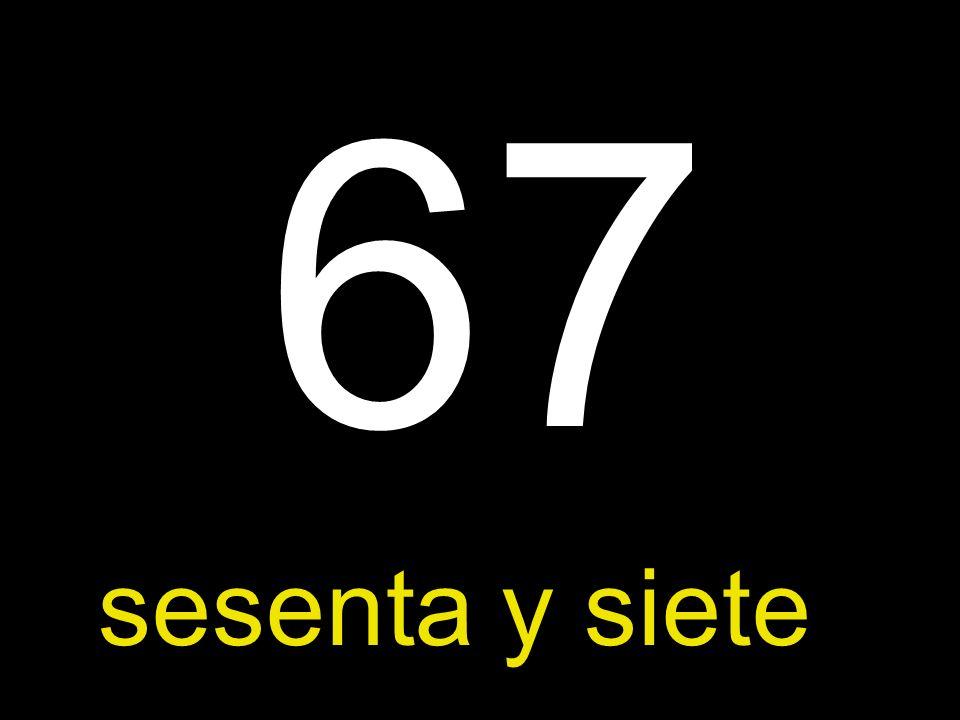 67 sesenta y siete