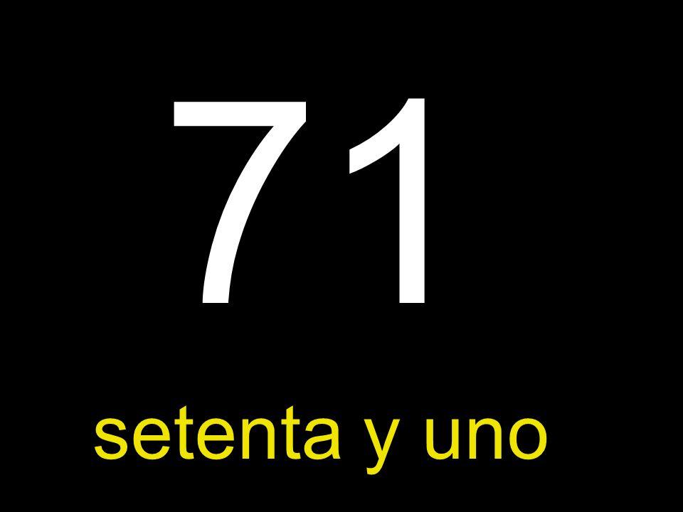 71 setenta y uno
