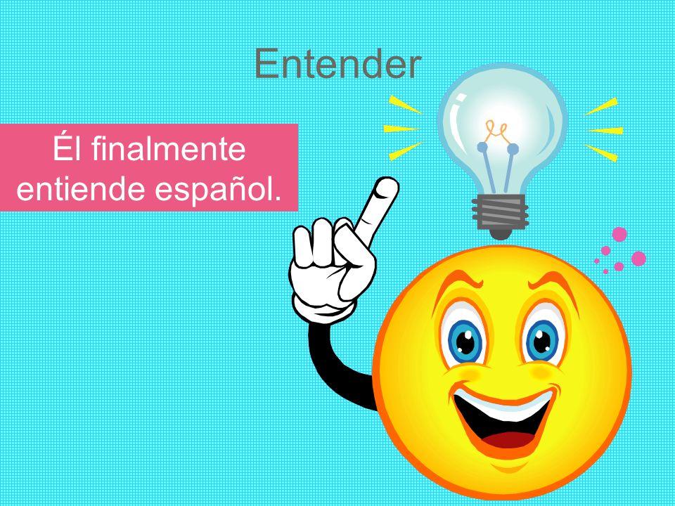 Entender Él finalmente entiende español.