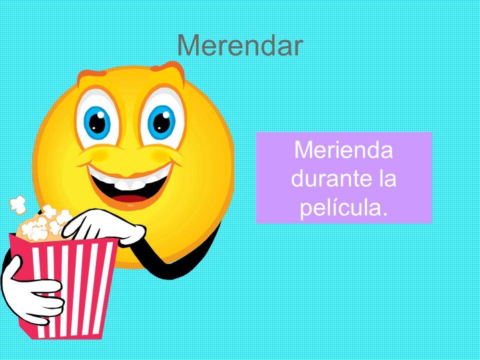 Merendar Merienda durante la película.