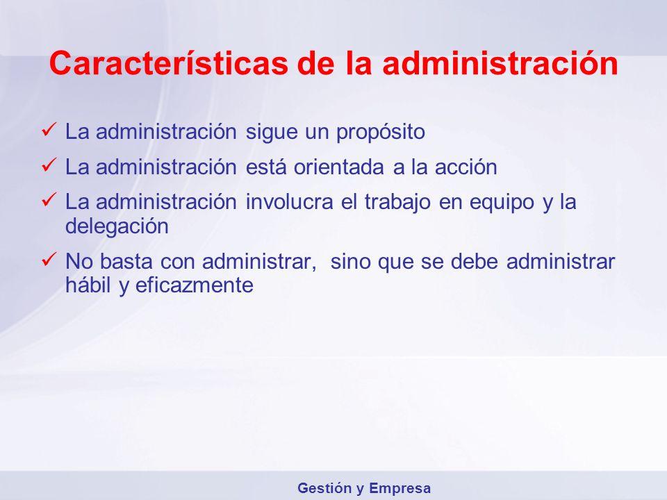 Características de la administración La administración sigue un propósito La administración está orientada a la acción La administración involucra el