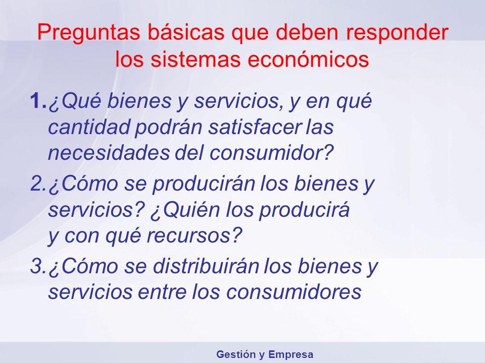 Preguntas básicas que deben responder los sistemas económicos 1.¿Qué bienes y servicios, y en qué cantidad podrán satisfacer las necesidades del consu