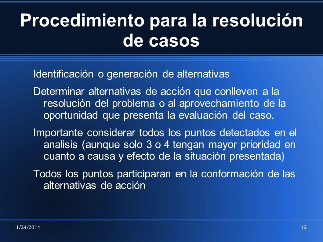 1/24/201412 Procedimiento para la resolución de casos Identificación o generación de alternativas Determinar alternativas de acción que conlleven a la