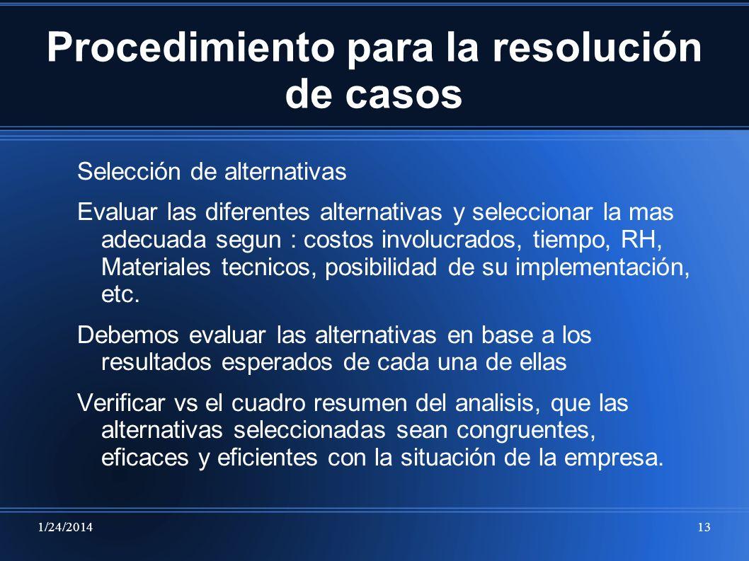1/24/201413 Procedimiento para la resolución de casos Selección de alternativas Evaluar las diferentes alternativas y seleccionar la mas adecuada segu
