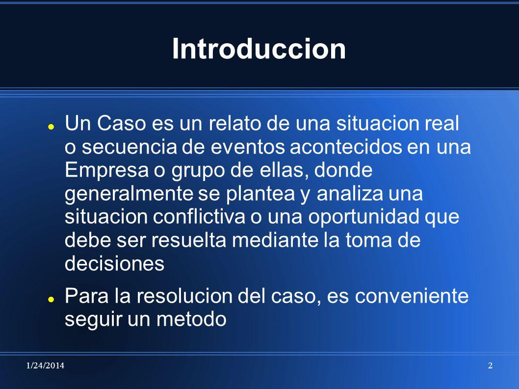 1/24/20142 Introduccion Un Caso es un relato de una situacion real o secuencia de eventos acontecidos en una Empresa o grupo de ellas, donde generalme