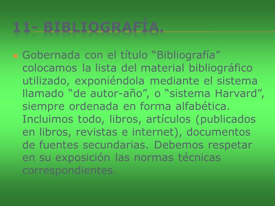 Gobernada con el título Bibliografía colocamos la lista del material bibliográfico utilizado, exponiéndola mediante el sistema llamado de autor-año, o