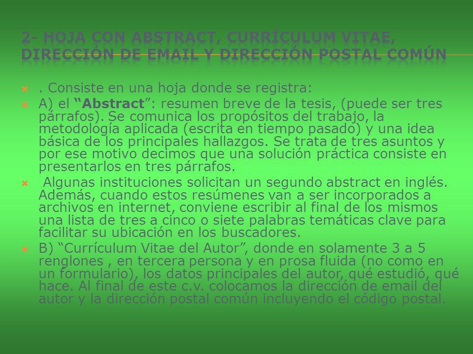 . Consiste en una hoja donde se registra: A) el Abstract: resumen breve de la tesis, (puede ser tres párrafos). Se comunica los propósitos del trabajo