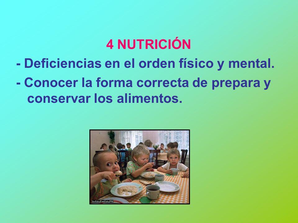 4 NUTRICIÓN - Deficiencias en el orden físico y mental. - Conocer la forma correcta de prepara y conservar los alimentos.